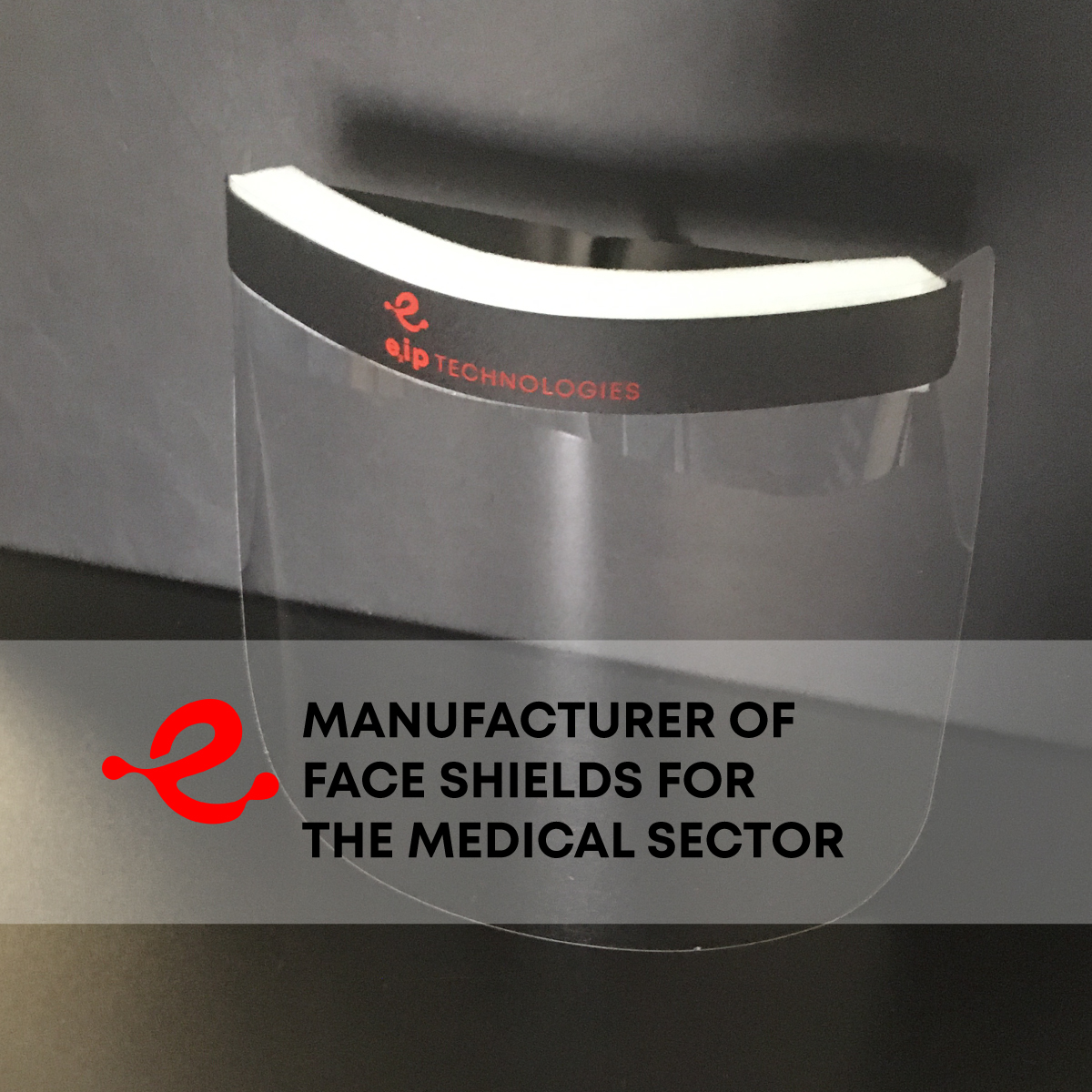 E2IP TECHNOLOGIES IS MANUFACTURING FACE SHIELDS FOR THE MEDICAL SECTOR AMIDST THE COVID-19 PANDEMIC
